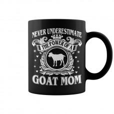 Never Underestimate the Power of a Goat Mom Mug